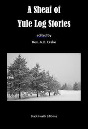A Sheaf of Yule Log Stories ebook by A.D. Crake