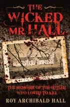 Wicked Mr Hall - The Memoirs of the Butler Who Loved to Kill ebook by Roy Archibald  Hall