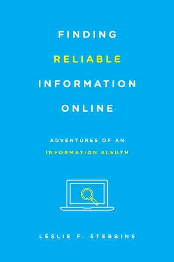 Finding Reliable Information Online - Adventures of an Information Sleuth ebook by Leslie F. Stebbins