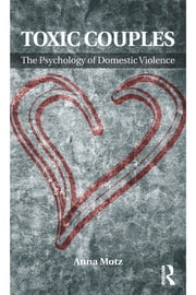 Toxic Couples: The Psychology of Domestic Violence ebook by Anna Motz