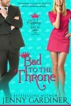 Bad to the Throne - It's Reigning Men, #3 ebook by