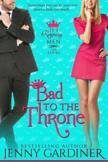 Bad to the Throne - It's Reigning Men, #3 ebook by Jenny Gardiner