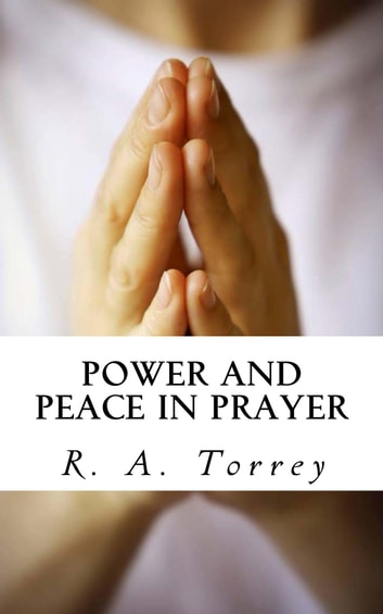 Power and Peace in Prayer ebook by R. A. Torrey