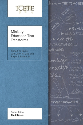 Ministry Education That Transforms - Modeling and Teaching the Transformed Life ebook by Robert W. Ferris,John R. Lillis,Ralph E. Enlow, Jr.