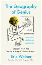 The Geography of Genius ebook by Eric Weiner