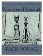 Nocturnal Eternal: A Collection of Nine Poems for Appreciators of the Mysterious Feline ebook by Rick Novak