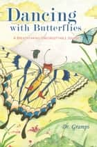Dancing with Butterflies ebook by Dr. Gramps
