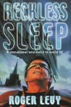 Reckless Sleep ebook by Roger Levy