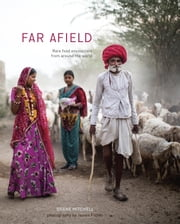 Far Afield - Rare Food Encounters from Around the World ebook by Shane Mitchell