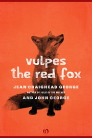 Vulpes, the Red Fox ebook by Jean Craighead George,John George,Jean Craighead George