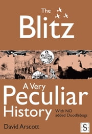 The Blitz, A Very Peculiar History ebook by David Arscott