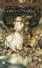 Goblin Market and Other Poems ebook by Christina Rossetti