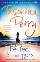 Perfect Strangers - How well do you know the person you love? ebook by Tasmina Perry