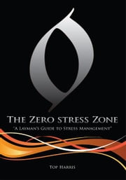 "The Zero Stress Zone - ""A Layman's Guide to Stress Management"" ebook by Top Harris"