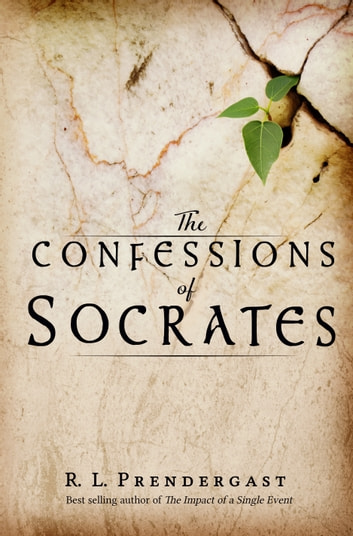 The Confessions of Socrates ebook by R. L. Prendergast