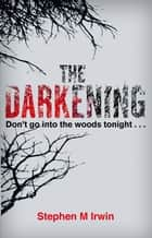 The Darkening ebook by Stephen M. Irwin