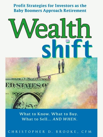Wealth Shift - Profit Strategies for Investors as the Baby Boomers Approach Retirement ebook by Christopher D. Brooke