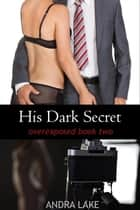 His Dark Secret ebook by Andra Lake