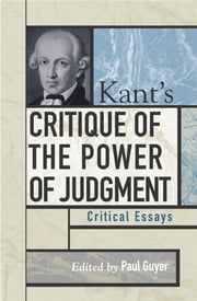 Kant's Critique of the Power of Judgment - Critical Essays ebook by Paul Guyer