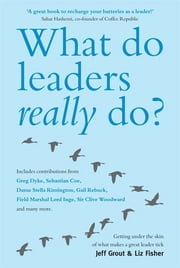 What Do Leaders Really Do? - Getting under the skin of what makes a great leader tick ebook by Jeff Grout,Liz Fisher