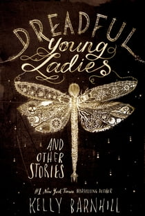 Dreadful Young Ladies and Other Stories ebook by Kelly Barnhill