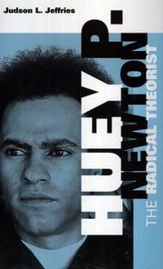 Huey P. Newton - The Radical Theorist ebook by Judson L. Jeffries