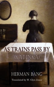 As Trains Pass By - Katinka ebook by Herman Bang,Glyn Jones