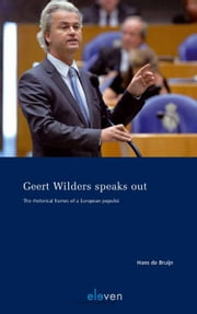 Geert Wilders speaks out - the rhetorical frames of a European populist ebook by Hans de Bruijn