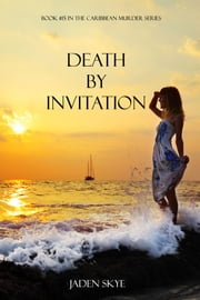 Death by Invitation (Book #15 in the Caribbean Murder series) ebook by Jaden Skye