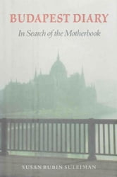 Budapest Diary - In Search of the Motherbook ebook by Susan Rubin Suleiman