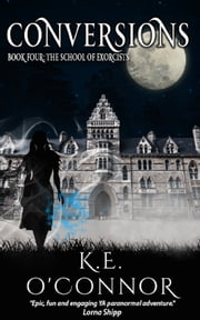 Conversions: The School of Exorcists (YA paranormal romance and adventure, Book 4) ebook by K E O'Connor