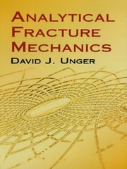 Analytical Fracture Mechanics ebook by David J. Unger