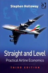 Straight and Level - Practical Airline Economics ebook by Mr Stephen Holloway