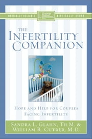 The Infertility Companion - Hope and Help for Couples Facing Infertility ebook by Sandra L. Glahn,William R. Cutrer