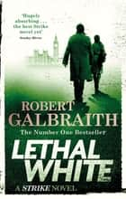 Lethal White - Cormoran Strike Book 4 ebook by Robert Galbraith