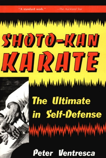 Shoto-Kan Karate - The Ultimate in Self-Defense ebook by Peter Ventresca