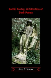 Gothic Poetry: A Collection of Dark Poems ebook by Gisele T. Siegmund