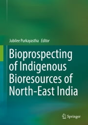 Bioprospecting of Indigenous Bioresources of North-East India ebook by Jubilee Purkayastha