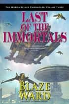 Last of the Immortals ebook by Blaze Ward