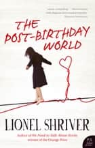 The Post-Birthday World ebook by Lionel Shriver