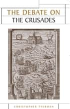 The Debate on the Crusades, 1099–2010 ebook by