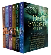 The Dark Sword Series, The Complete Collection - Contains Dangerous Highlander, Forbidden Highlander, Wicked Highlander, Untamed Highlander, Shadow Highlander, and Darkest Highlander ebook by Donna Grant