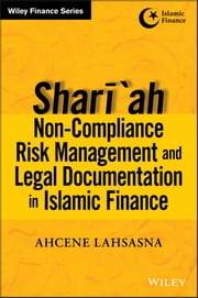 Shari'ah Non-compliance Risk Management and Legal Documentations in Islamic Finance ebook by Ahcene Lahsasna