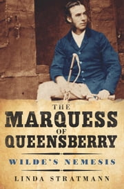The Marquess of Queensberry - Wilde's Nemesis ebook by Linda Stratmann