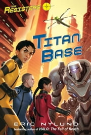 The Resisters #3: Titan Base ebook by Eric Nylund