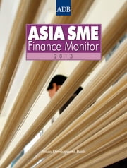 Asia Small and Medium-sized Enterprise (SME) Finance Monitor 2013 ebook by Asian Development Bank