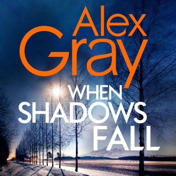When Shadows Fall - Book 17 - the latest in the bestselling, must-read crime series audiobook by Alex Gray
