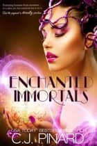 Enchanted Immortals (Book 1) - Enchanted Immortals, #1 ebook by C.J. Pinard