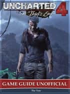 Uncharted 4 a Thiefs End Game Guide Unofficial eBook by The Yuw