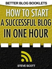 How to Start a Successful Blog in One Hour ebook by S.J. Scott